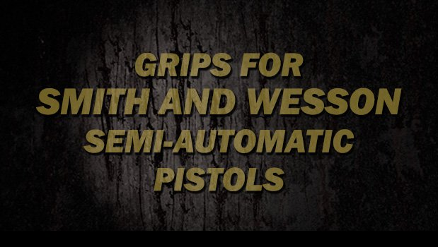 Full Size Semi Automatic Pistols - Grips for Smith & Wesson